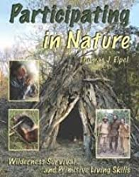 Participating in Nature: Wilderness Survival and Primitive Living Skills 6th (sixth) edition Text Only