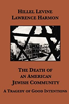 The Death of an American Jewish Community: A Tragedy of Good Intentions by [Harmon, Lawrence, Levine, Hillel]