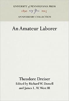 An Amateur Laborer (The University of Pennsylvania Dreiser Edition)