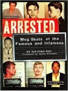 Busted: Mugshots and Arrest Records of the Famous and
