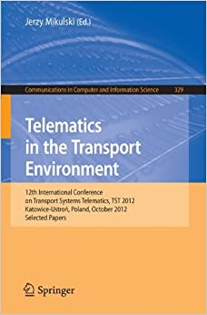 Book Telematics in the Transport Environment: 12th International Conference on Transport Systems Telematics, TST 2012, Katowice-Ustron, Poland, October ... in Computer and Information Science)