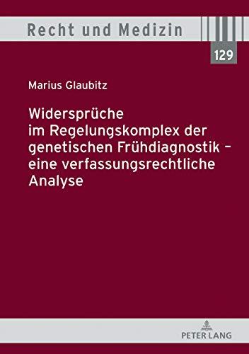 Widersprueche im Regelungskomplex der genetischen Fruehdiagnostik - eine verfassungsrechtliche Analyse
