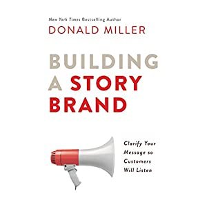 41gwu0NcCrL. SS300  - Building a StoryBrand: Clarify Your Message So Customers Will Listen