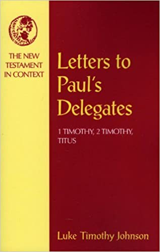 Letters to Paul's Delegates: 1 Timothy, 2 Timothy, Titus (NT in Context Commentaries) by Luke Timothy Johnson (1996-11-01)