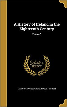 A History of Ireland in the Eighteenth Century; Volume 3