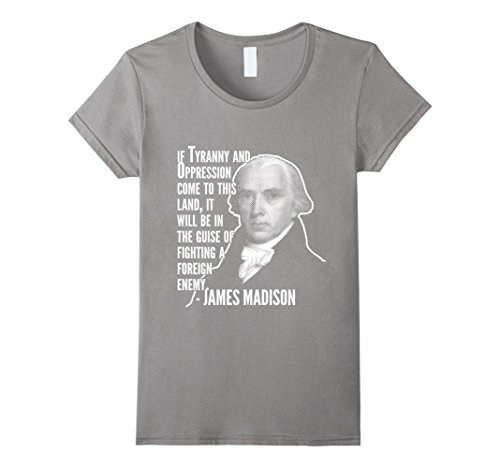 Womens Tyranny And Oppression James Madison Founding Fathers Tee Medium Slate