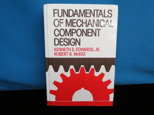 Fundamentals of Mechanical Component Design (McGraw-Hill series in mechanical engineering)
