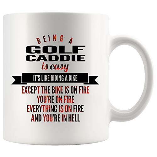 Golf Caddie Coffee Mug 15 oz white. Being A Golf Caddie Is Easy Like Riding A Bike Except The Bike Is On Fire You