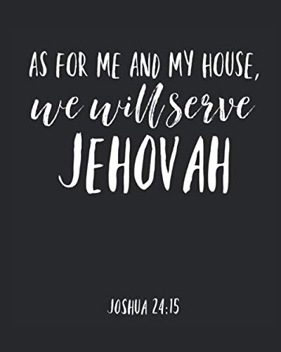 As For Me And My House We Will Serve Jehovah: Jehovah Witness Journal/ Jehovah Witness Notebook/ Study Book For Scriptures Notes And Prayers 120 pages - Novelty/ Gift (As For Me And My House Scripture)
