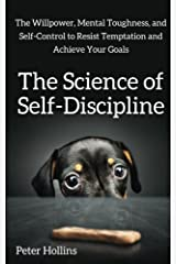 The Science of Self-Discipline: The Willpower, Mental Toughness, and Self-Control to Resist Temptation and Achieve Your Goals Paperback