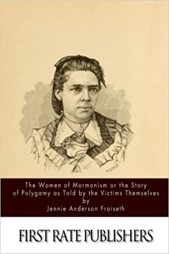The Women of Mormonism or the Story of Polygamy As Told by the Victims Themselves