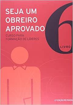Seja um obreiro aprovado - Vol. 6 - Nova edição revisada