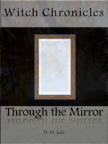 Through the Mirror (Witch Chronicles Book 1) - Jade Mirror
