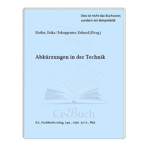 Abkürzungen in der Technik. Lexikon technischer Abkürzungen, Kurz- und Kunstwörter