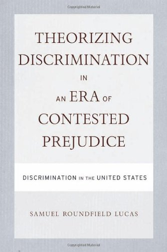 Theorizing Discrimination in an Era of Contested Prejudice: Discrimination in the United States