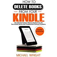 HOW TO DELETE BOOKS FROM YOUR KINDLE: The Ultimate Guide to Remove Books from All Your Kindle Devices and Troubleshoot Common Problems (English Edition)
