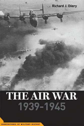The Air War: 1939-1945 (Potomac Books' Cornerstones of Military History series)