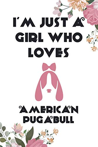 I'm Just a Girl Who Loves American Pugabull Notebok :Floral Cover, Gift For Girls , Decorative Journal for American Pugabull Lover: Notebook /Journal ... Pages,100 pages, 6x9, Soft cover, Mate Finish 1