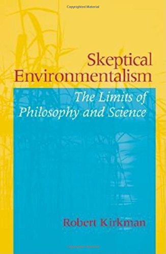 Download Skeptical Environmentalism: The Limits of Philosophy and Science PDF
