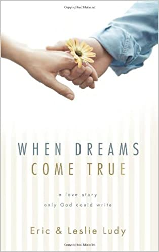 Incroyable When Dreams Come True: A Love Story Only God Could Write: Eric Ludy, Leslie  Ludy: 9781590523537: Amazon.com: Books