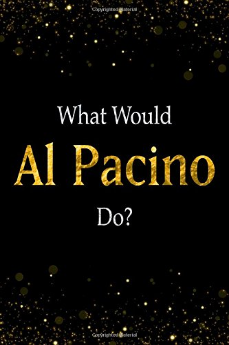 Read Online What Would Al Pacino Do?: Black and Gold Al Pacino Notebook ebook
