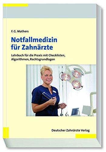 Notfallmedizin für Zahnärzte: Lehrbuch für die Praxis mit Checklisten, Algorithmen, Rechtsgrundlagen