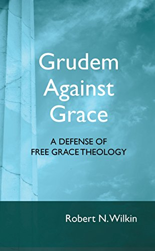 Grudem Against Grace: In Defense of Free Grace Theology