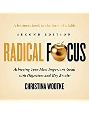 Radical Focus (Second Edition): Achieving Your Most Important Goals with Objectives and Key Results