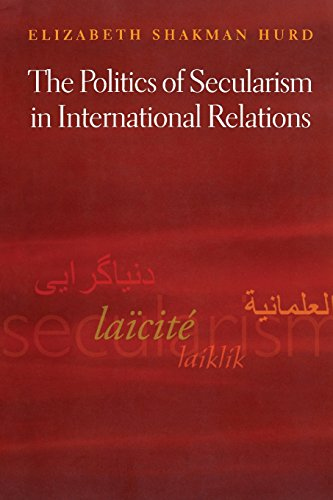 The Politics of Secularism in International Relations (Princeton Studies in International History and Politics)