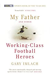 My Father and Other Working Class Football Heroes