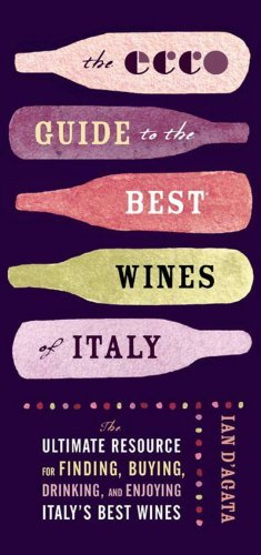 The Ecco Guide to the Best Wines of Italy: The Ultimate Resource for Finding, Buying, Drinking, and Enjoying Italy's Best Wines by Ian D'Agata
