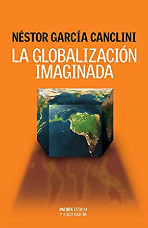 La globalización imaginada: Estado y sociedad eBook: Canclini, Néstor García: Amazon.es: Tienda Kindle
