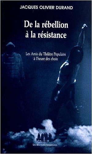 Download Online De la rébellion à la résistance : Les Amis du Théâtre Populaire à l'heure des choix pdf ebook