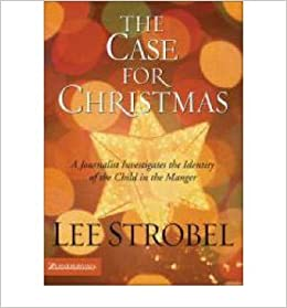 the case for christmas a journalist investigates the identity of the child in t lee strobel 0884509409942 amazoncom books - The Case For Christmas