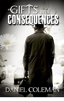 Gifts and Consequences by [Coleman, Daniel]
