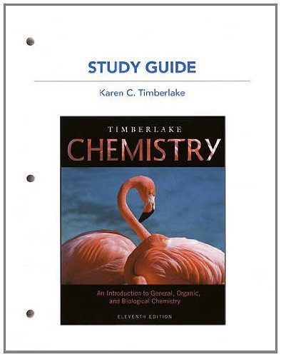 Study Guide for Chemistry: An Introduction to General, Organic, and Biological Chemistry 11th edition by Timberlake, Karen C. (2011) Paperback (General Organic And Biological Chemistry 11th Edition)