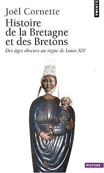 Histoire de la Bretagne et des Bretons. Tome 1 : Des âges obscurs au règne de Louis XIV par Cornette