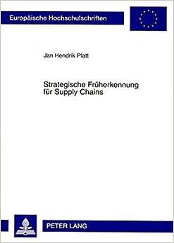 Book Strategische Frueherkennung Fuer Supply Chains: Ein Ansatz Auf Basis Des Fliesssystemmodells (Europaeische Hochschulschriften / European University Studie)
