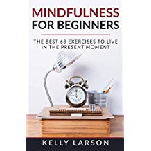 Mindfulness for beginners: the best 63 exercises to live in the present moment