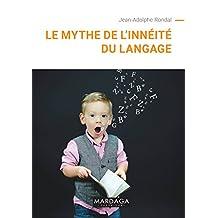 Le mythe de l'innéité du langage: Essai de linguistique (Psy-Théories, débats, synthèses) (French Edition)