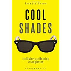 Image: Cool Shades: The History and Meaning of Sunglasses, by Vanessa Brown (Author). Publisher: Bloomsbury Academic (February 12, 2015)