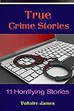True Crime  Stories: 11 Horrifying  Stories