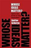 Whose Ideas Matter?, Amitav Acharya, 0801447518