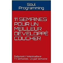 11 Semaines pour un meilleur Développé Coucher: Debutant / Intermadiare11 Semaines - 2x par semaine (French Edition)
