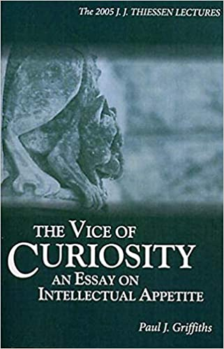 What Is The Thesis Of An Essay The Vice Of Curiosity An Essay On Intellectual Appetite Jj Thiessen  Lecture Paul J Griffiths Chris K Huebner  Amazoncom  Books Do My Assignment Com also Online Sql Training The Vice Of Curiosity An Essay On Intellectual Appetite Jj  Personal Essay Thesis Statement Examples