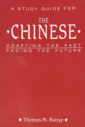 A Study Guide to The Chinese: Adapting the Past Facing the Future.