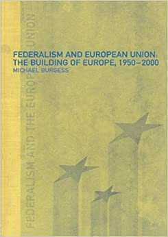 Book Federalism and the European Union: The Building of Europe, 1950-2000 by Michael Burgess (2000-03-09)