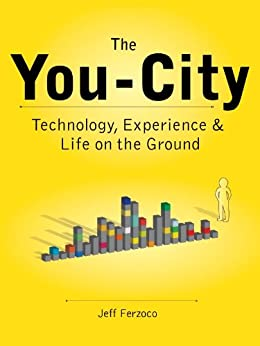 The You-City: Technology, Experience and Life on the Ground by [Ferzoco, Jeff]