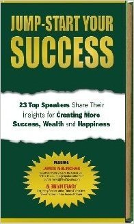 Jump-Start Your Success: 23 Top Speakers Share Their Insights for Creating More Success, Wealth, and Happiness PDF
