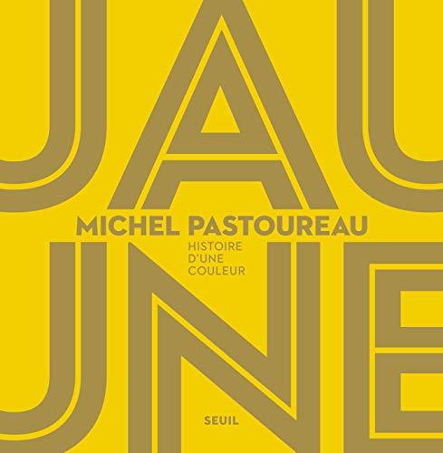 Jaune - Histoire d'une Couleur par  Pastoureau Michel